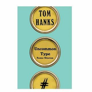Tom Hanks Book Uncommon Type: Some Stories