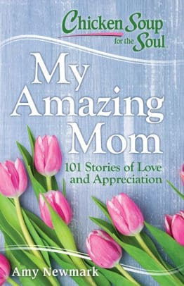 Chicken Soup for the Soul: My Amazing Mom book