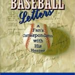 Baseball Letters A Fan's Correspondence With His Heroes