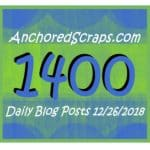 Celebrating 1400 AnchoredScraps Daily Blog Posts Milestone
