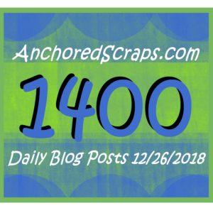 Celebrating 1400 AnchoredScraps Daily Blog Posts Milestone