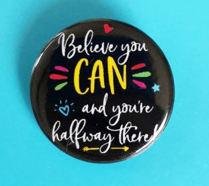 Believe You Can And You Are Halfway There Pin Badge