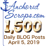 Celebrating AnchoredScraps 1500 Daily Blog Post Today