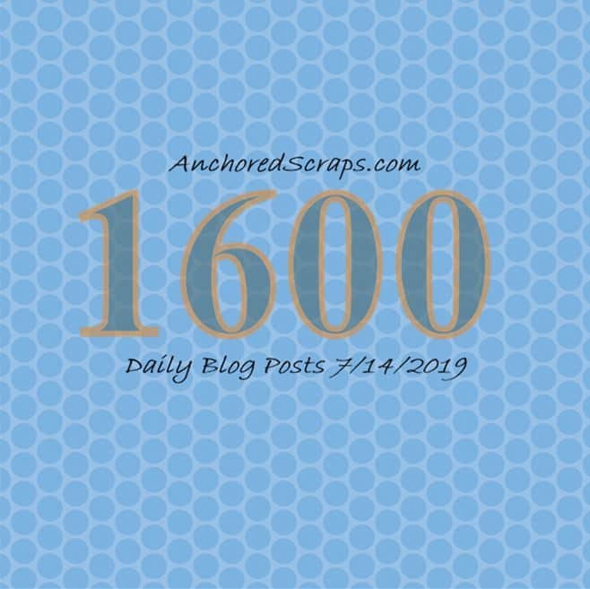 AnchoredScraps 1600 Daily Blog Posts Milestone Today