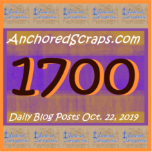 AnchoredScraps 1700 Daily Blog Posts Milestone Today