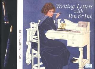 Writing Letters with Pen & Ink by Edward St. Paige