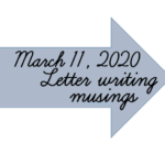 Letter Writing Musings March 11 2020