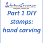 Part 1 DIY stamps: hand carving
