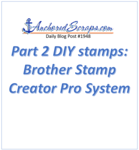Part 2 DIY stamps Brother Stamp Creator Pro System