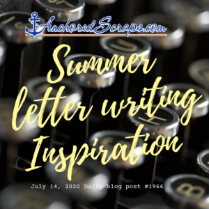 summer letter writing inspiration anchoredscraps #1966 daily blog post