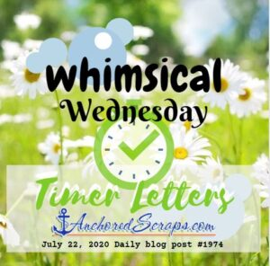 Whimsical Wednesday Timer Letters AnchoredScrapsTitleCard2020July22