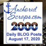 Celebrating AnchoredScraps #2000 daily blog post Milestone Today!