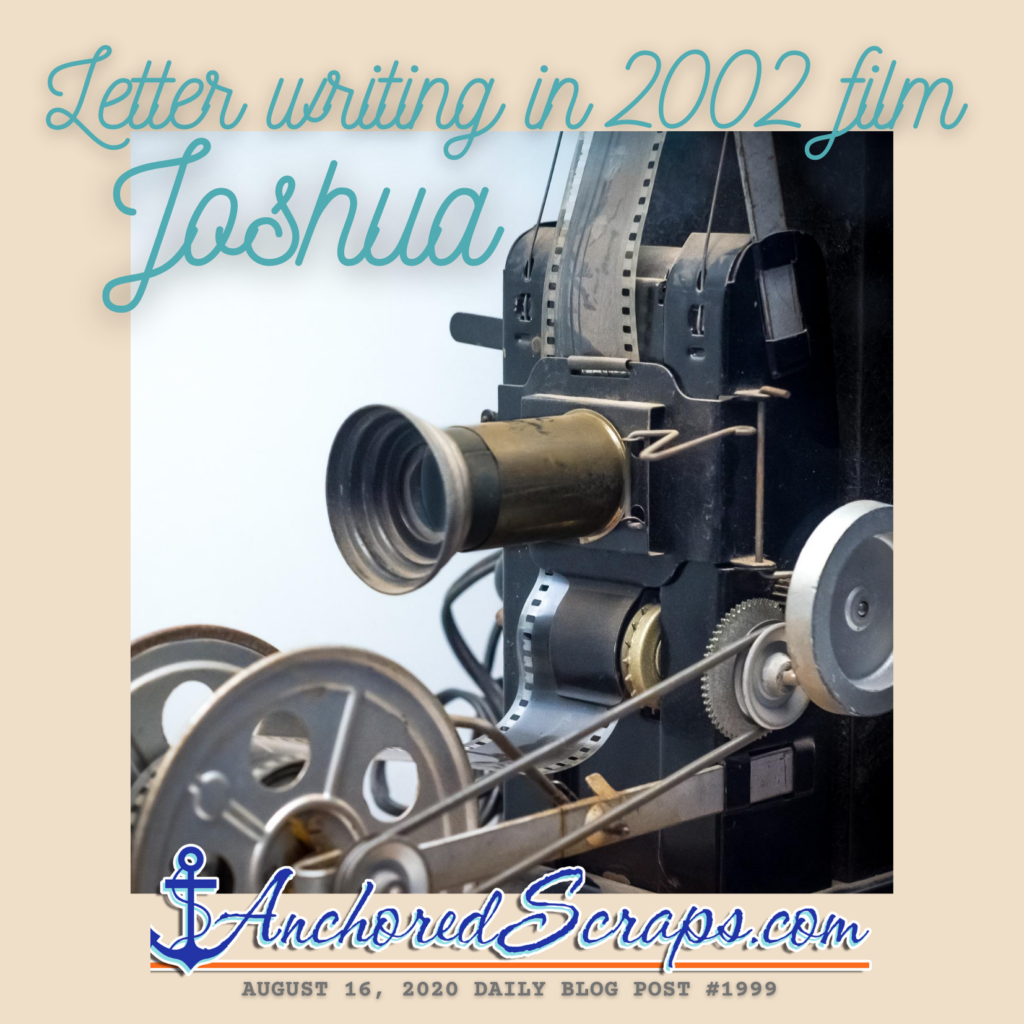 Letter Writing in film Joshua_AnchoredScraps #1999 daily blog post