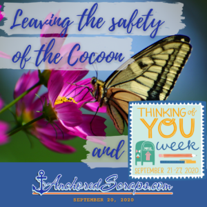 Leaving the safety of the cocoon & Thinking of You Week #2021_September20,2020