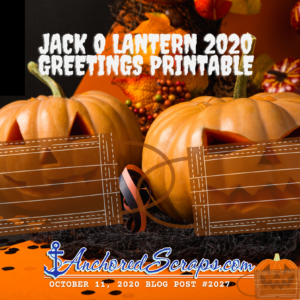Jack O Lantern 2020 Greetings Printable #2027AnchoredScraps