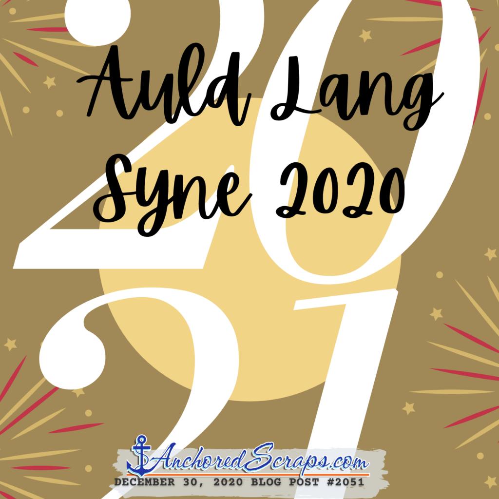 Auld Lang Syne 2020 #2051 AnchoredScraps blog post title