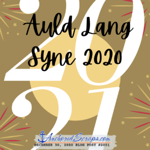 Auld Lang Syne 2020 #2051 AnchoredScraps blog post title