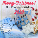 Merry Christmas! Hot Chocolate Wishes 2020 & it's not too late…