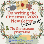 On writing the Christmas 2020 Newsletter (or.. not) & 'Tis the season printable insert