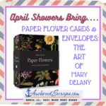 April Showers Bring … Paper Flower Cards and Envelopes The Art of Mary Delany