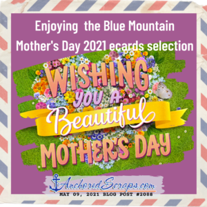 Enjoying the Blue Mountain Mother's Day 2021 ecards selection AnchoredScraps #2088